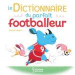 le dictionnaire du parfait footballeur pour enfant et pas que !