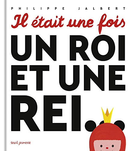 Il était une fois un Roi et une Rei... est un livre loufoque de Philippe Jalbert jouant avec les mots, les syllabes et les contes