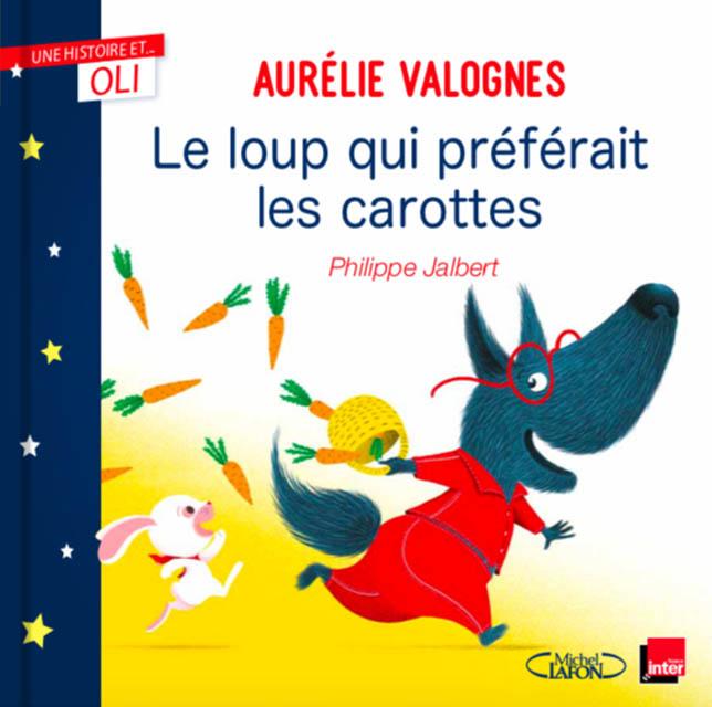 le loup qui préférait les carottes écrit par Aurélie Valognes et dessiné par Philippe Jalbert pour le podcast une histoire et Oli de France Inter